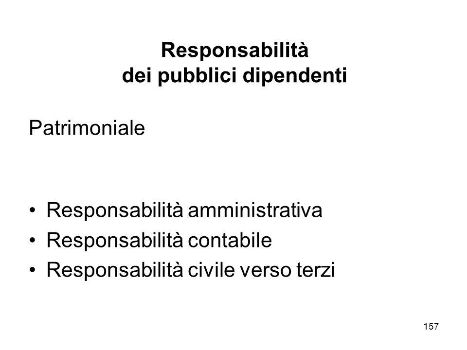 157 Responsabilità dei pubblici dipendenti Patrimoniale Responsabilità amministrativa Responsabilità contabile Responsabilità civile verso terzi