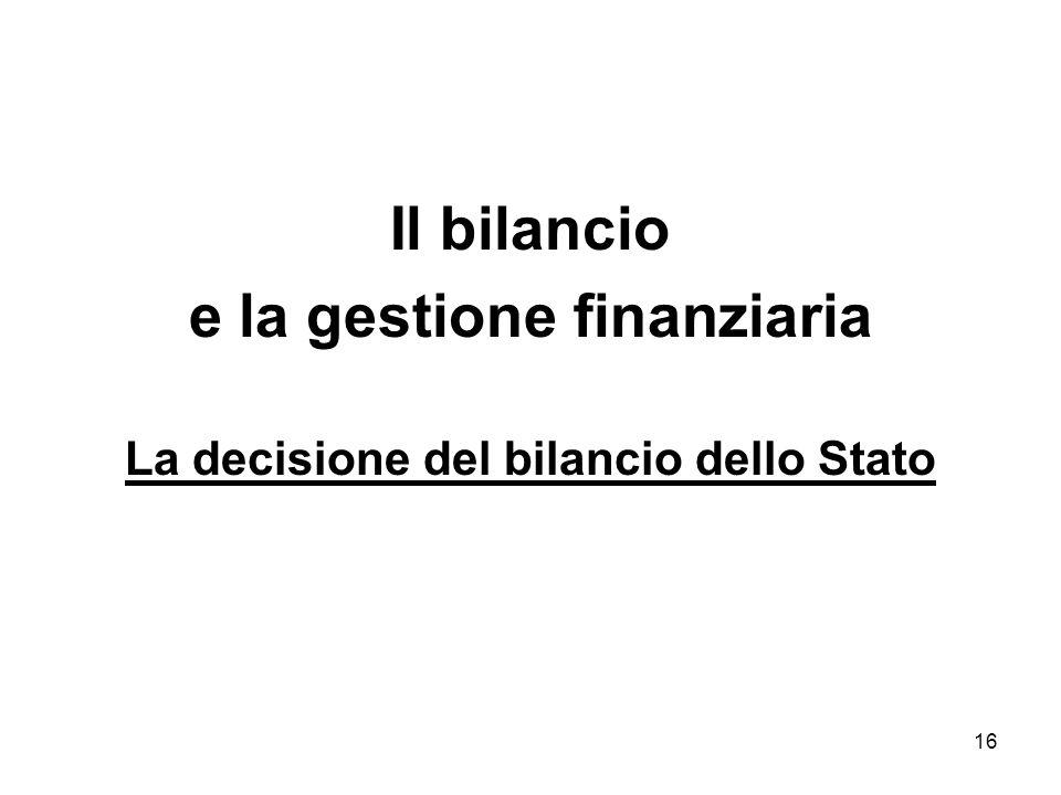 16 Il bilancio e la gestione finanziaria La decisione del bilancio dello Stato