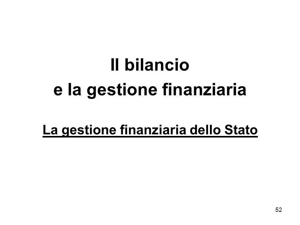 52 Il bilancio e la gestione finanziaria La gestione finanziaria dello Stato