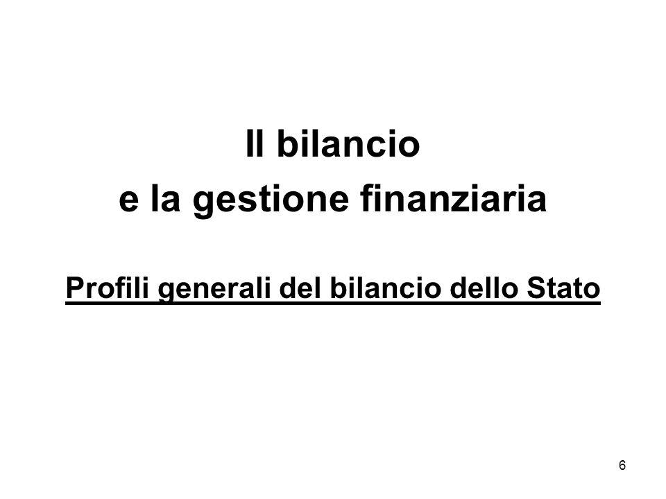 6 Il bilancio e la gestione finanziaria Profili generali del bilancio dello Stato