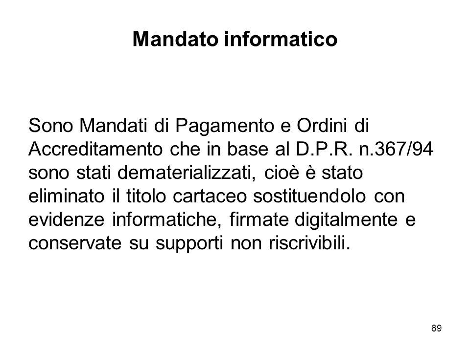 69 Mandato informatico Sono Mandati di Pagamento e Ordini di Accreditamento che in base al D.P.R.