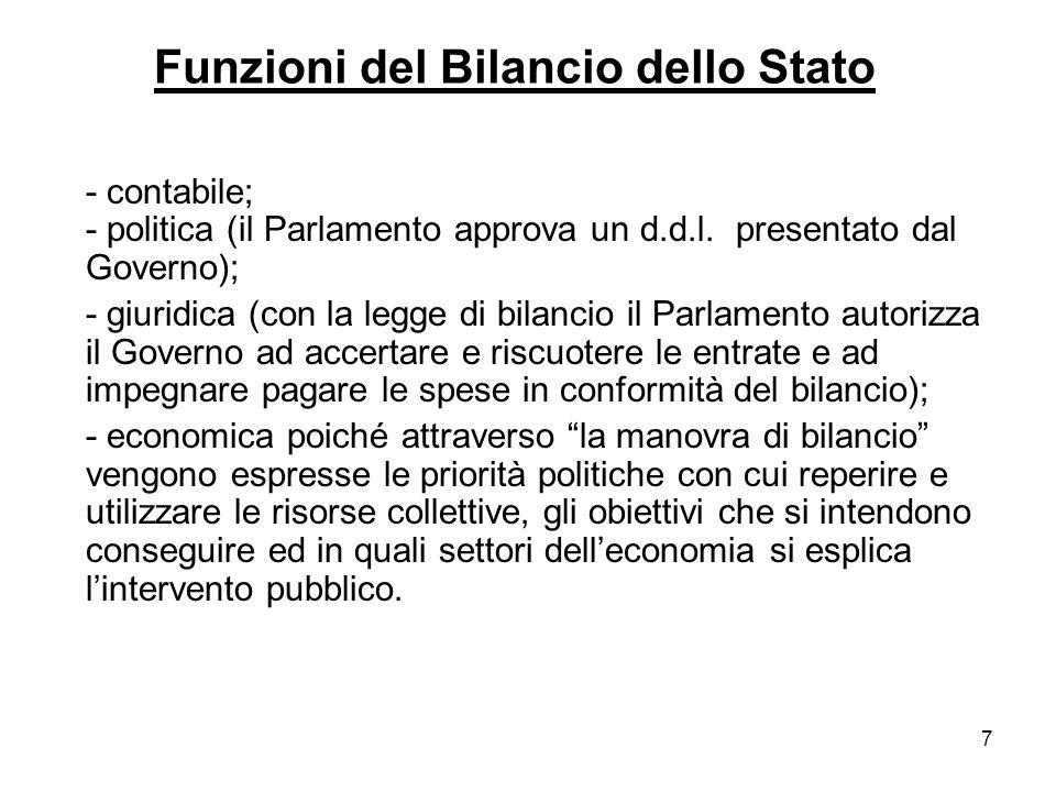 7 Funzioni del Bilancio dello Stato - contabile; - politica (il Parlamento approva un d.d.l.