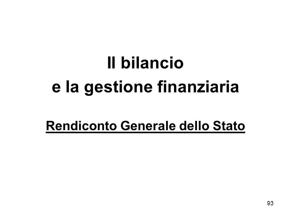 93 Il bilancio e la gestione finanziaria Rendiconto Generale dello Stato