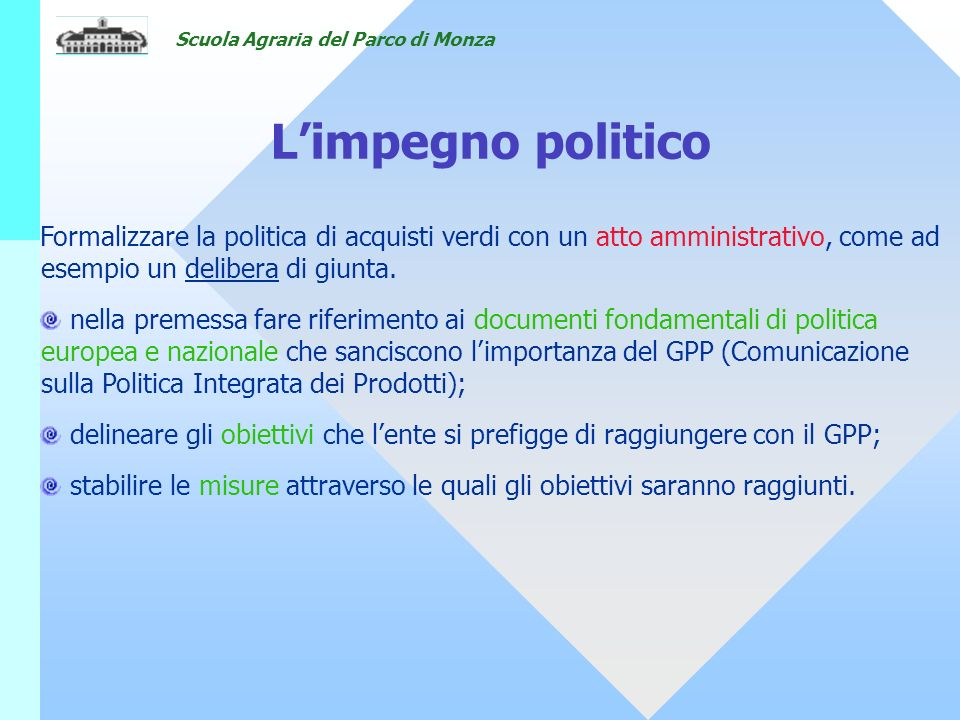 Scuola Agraria del Parco di Monza Formalizzare la politica di acquisti verdi con un atto amministrativo, come ad esempio un delibera di giunta. nella