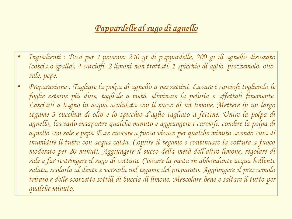 Pappardelle al sugo di agnello Ingredienti : Dosi per 4 persone: 240 gr di pappardelle, 200 gr di agnello disossato (coscia o spalla), 4 carciofi, 2 l
