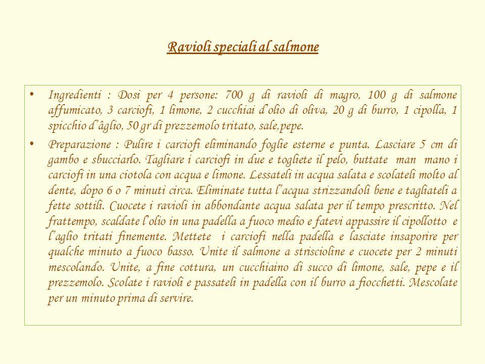 Ravioli speciali al salmone Ingredienti : Dosi per 4 persone: 700 g di ravioli di magro, 100 g di salmone affumicato, 3 carciofi, 1 limone, 2 cucchiai