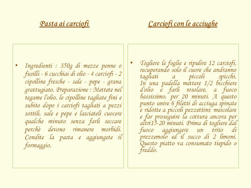 Pasta ai carciofi Carciofi con le acciughe Ingredienti : 350g di mezze penne o fusilli - 6 cucchiai di olio - 4 carciofi - 2 cipolline fresche - sale