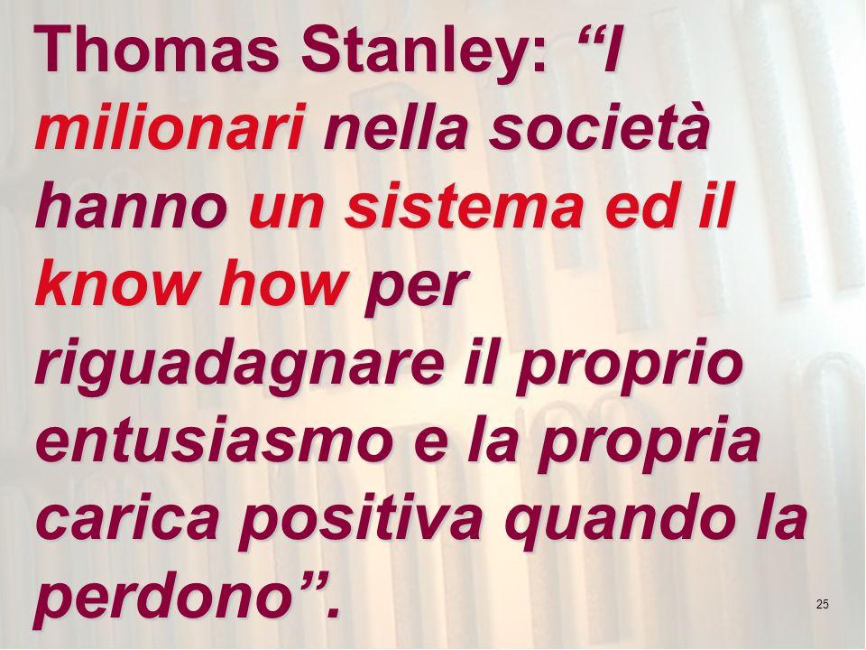 25 Thomas Stanley: I milionari nella società hanno un sistema ed il know how per riguadagnare il proprio entusiasmo e la propria carica positiva quando la perdono.