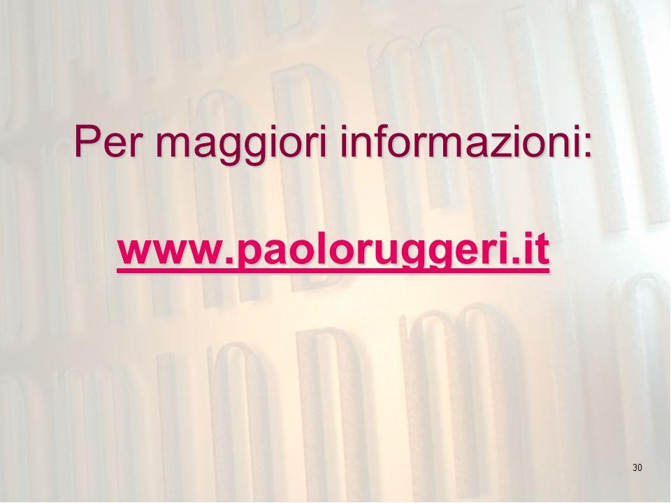 30 Per maggiori informazioni: www.paoloruggeri.it www.paoloruggeri.it