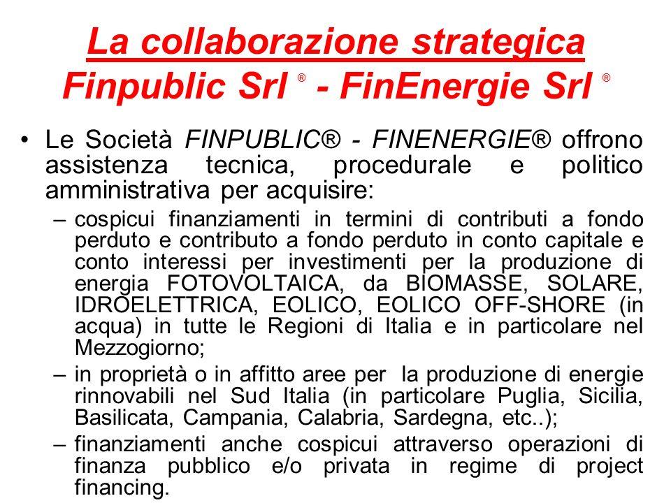 La collaborazione strategica Finpublic Srl ® - FinEnergie Srl ® Le Società FINPUBLIC® - FINENERGIE® offrono assistenza tecnica, procedurale e politico