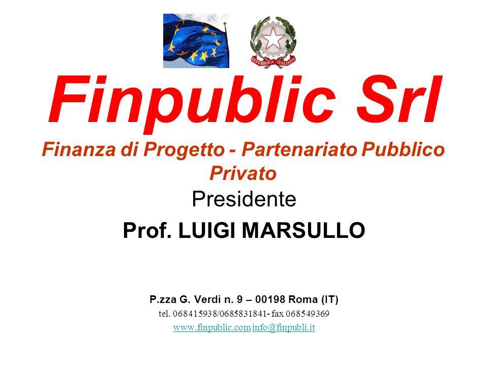 Finpublic Srl Finanza di Progetto - Partenariato Pubblico Privato Presidente Prof. LUIGI MARSULLO P.zza G. Verdi n. 9 – 00198 Roma (IT) tel. 068415938