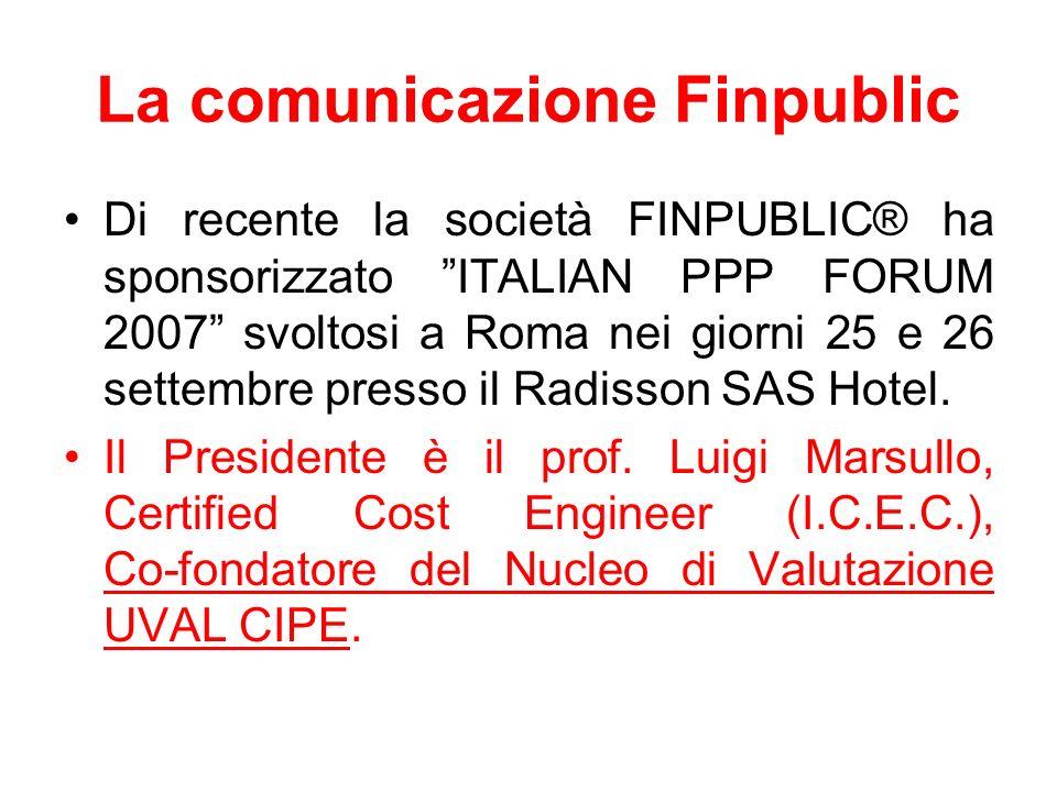 La comunicazione Finpublic Di recente la società FINPUBLIC® ha sponsorizzato ITALIAN PPP FORUM 2007 svoltosi a Roma nei giorni 25 e 26 settembre press