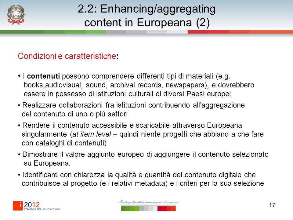 17 2.2: Enhancing/aggregating content in Europeana (2) Condizioni e caratteristiche: I contenuti possono comprendere differenti tipi di materiali (e.g.