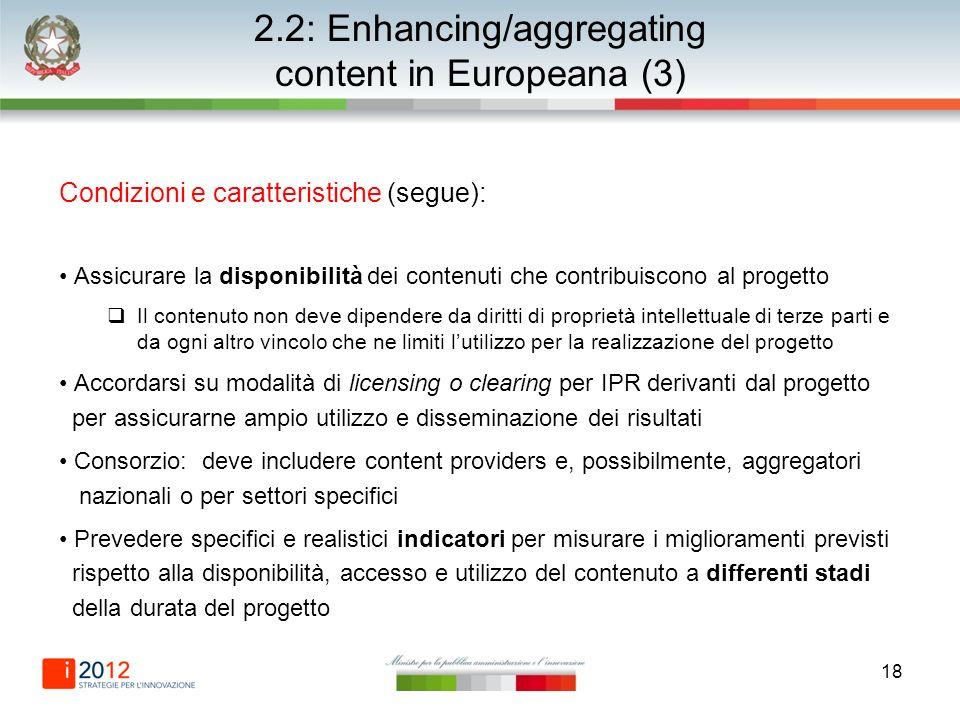 18 2.2: Enhancing/aggregating content in Europeana (3) Condizioni e caratteristiche (segue): Assicurare la disponibilità dei contenuti che contribuisc