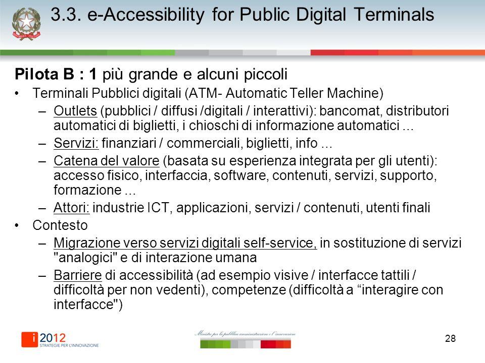 28 3.3. e-Accessibility for Public Digital Terminals Pilota B : 1 più grande e alcuni piccoli Terminali Pubblici digitali (ATM- Automatic Teller Machi