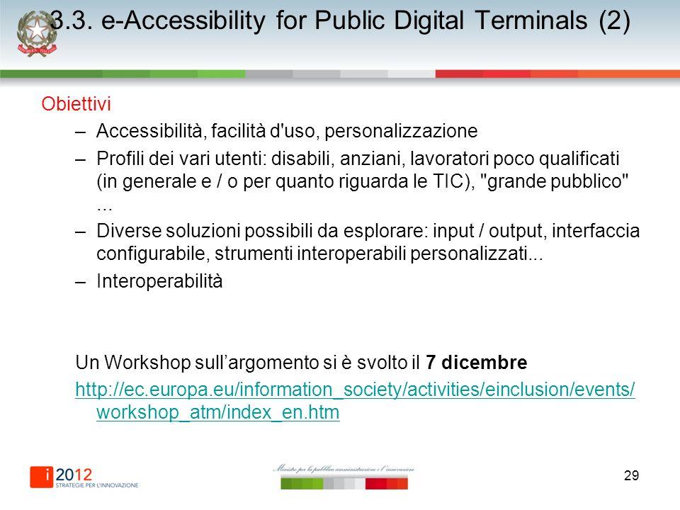 29 3.3. e-Accessibility for Public Digital Terminals (2) Obiettivi –Accessibilità, facilità d'uso, personalizzazione –Profili dei vari utenti: disabil