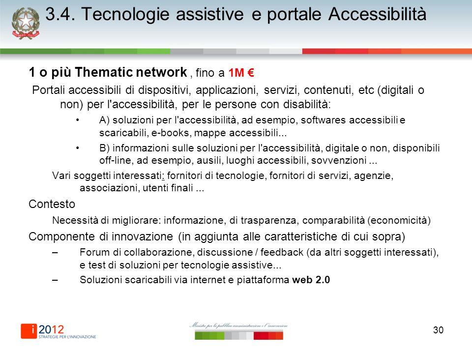 30 3.4. Tecnologie assistive e portale Accessibilità 1 o più Thematic network, fino a 1M Portali accessibili di dispositivi, applicazioni, servizi, co