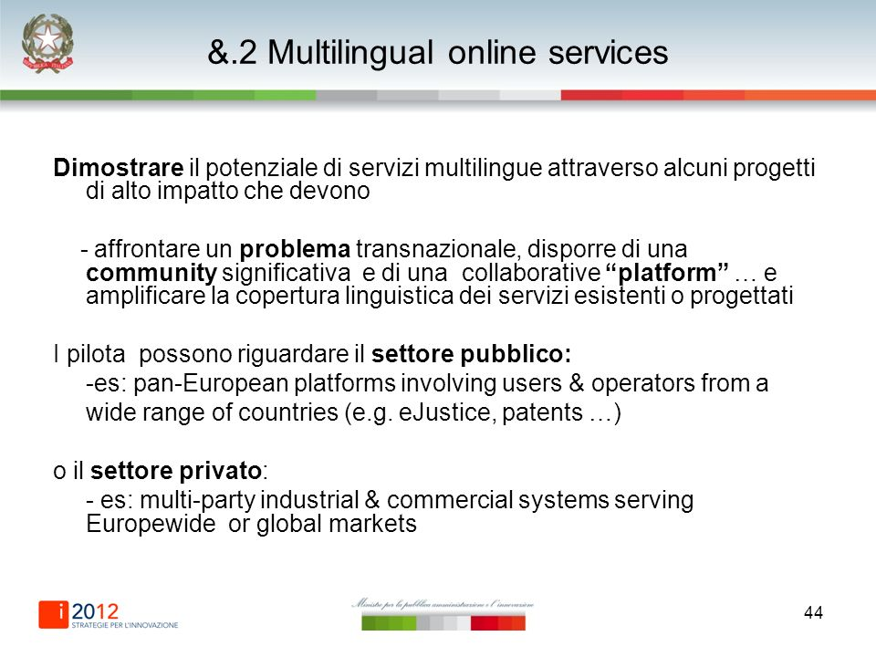 44 &.2 Multilingual online services Dimostrare il potenziale di servizi multilingue attraverso alcuni progetti di alto impatto che devono - affrontare