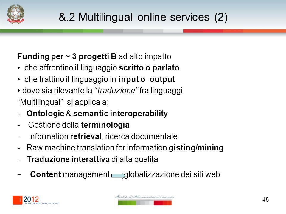 45 &.2 Multilingual online services (2) Funding per ~ 3 progetti B ad alto impatto che affrontino il linguaggio scritto o parlato che trattino il ling