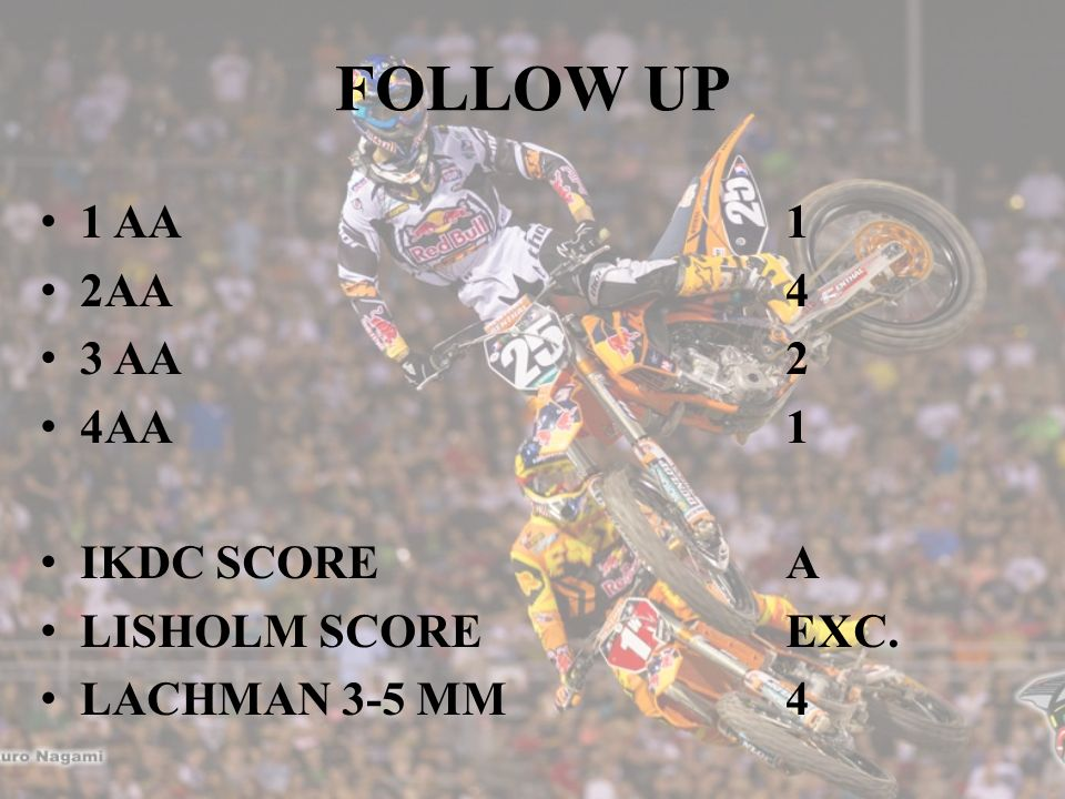 FOLLOW UP 1 AA1 2AA4 3 AA2 4AA1 IKDC SCOREA LISHOLM SCOREEXC. LACHMAN 3-5 MM4