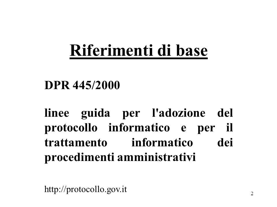 2 Riferimenti di base DPR 445/2000 linee guida per l adozione del protocollo informatico e per il trattamento informatico dei procedimenti amministrativi http://protocollo.gov.it