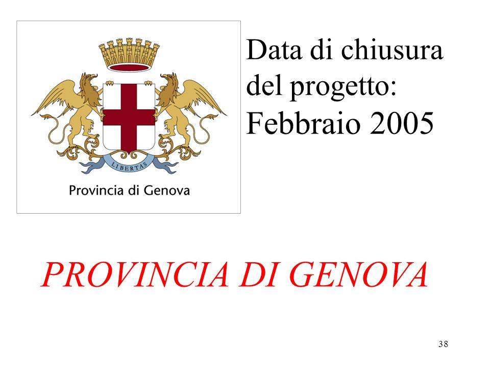 38 Data di chiusura del progetto: Febbraio 2005 PROVINCIA DI GENOVA