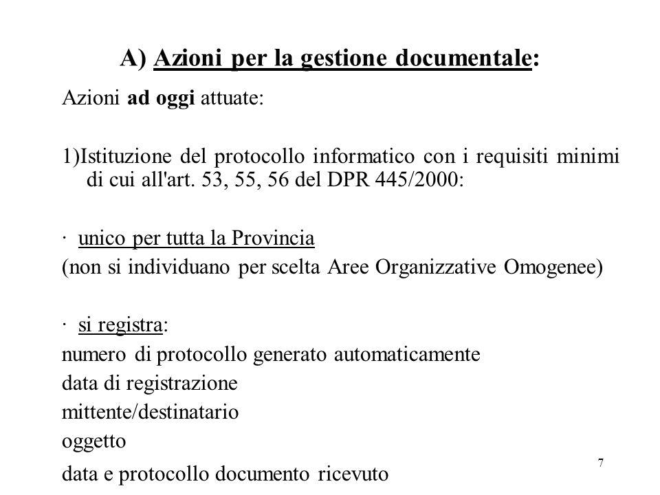 7 A) Azioni per la gestione documentale: Azioni ad oggi attuate: 1)Istituzione del protocollo informatico con i requisiti minimi di cui all art.