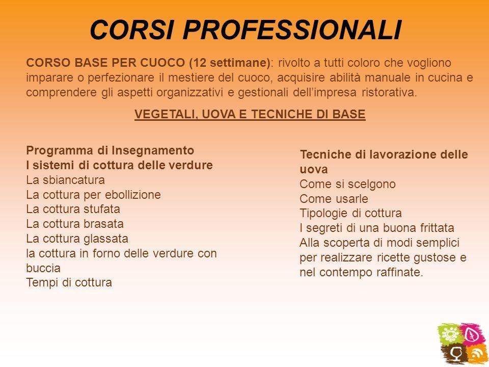 CORSI PROFESSIONALI CORSO BASE PER CUOCO (12 settimane): rivolto a tutti coloro che vogliono imparare o perfezionare il mestiere del cuoco, acquisire
