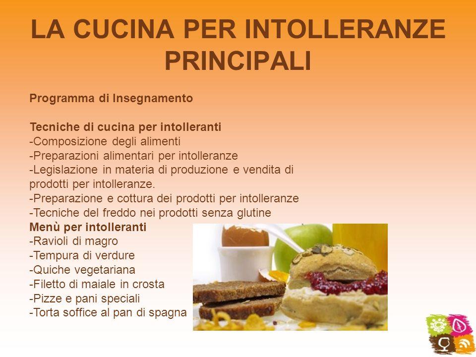 LA CUCINA PER INTOLLERANZE PRINCIPALI Programma di Insegnamento Tecniche di cucina per intolleranti -Composizione degli alimenti -Preparazioni aliment