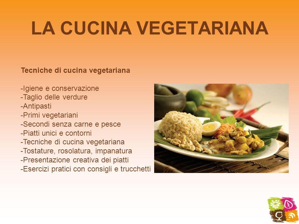LA CUCINA VEGETARIANA Tecniche di cucina vegetariana -Igiene e conservazione -Taglio delle verdure -Antipasti -Primi vegetariani -Secondi senza carne