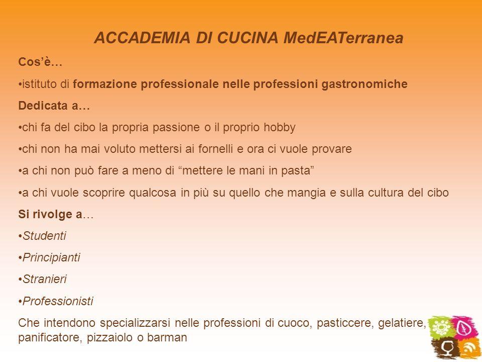 ACCADEMIA DI CUCINA MedEATerranea Cosè… istituto di formazione professionale nelle professioni gastronomiche Dedicata a… chi fa del cibo la propria pa