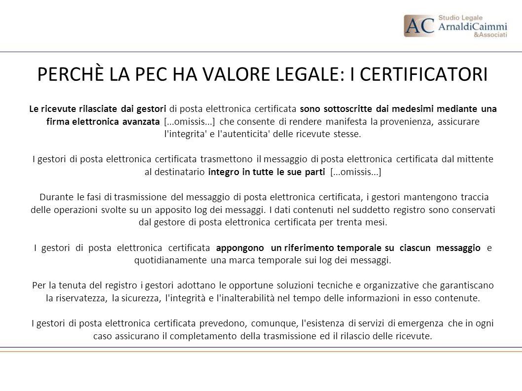 PERCHÈ LA PEC HA VALORE LEGALE: I CERTIFICATORI Le ricevute rilasciate dai gestori di posta elettronica certificata sono sottoscritte dai medesimi med