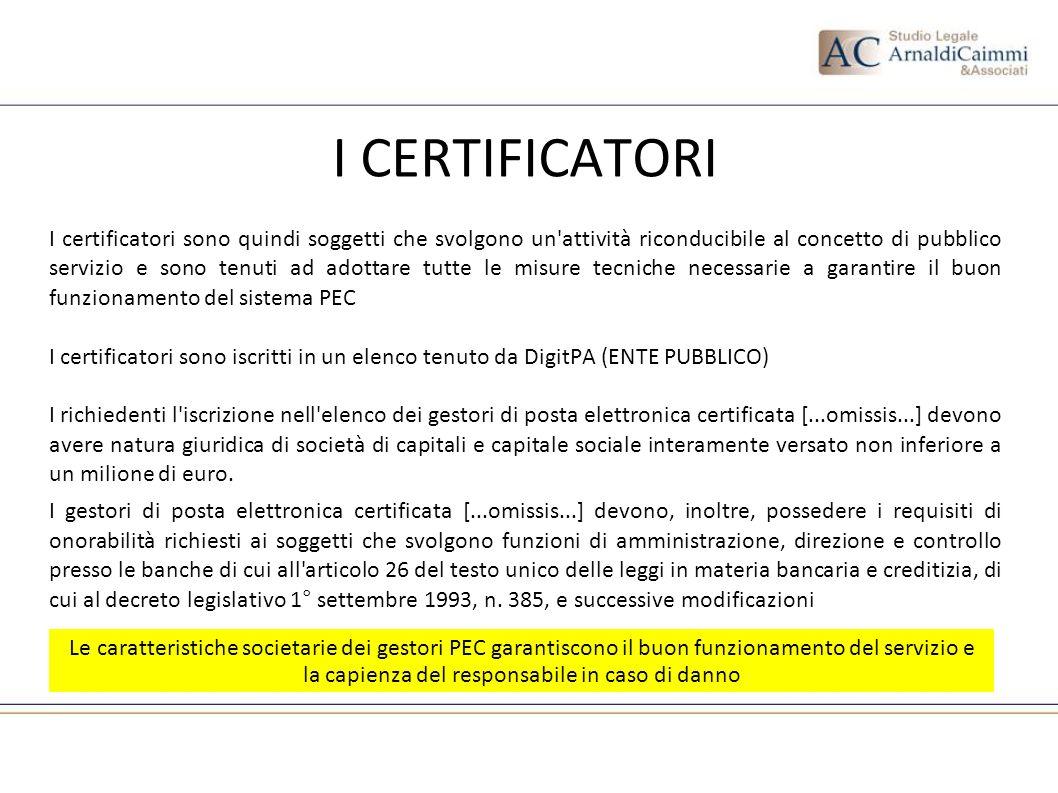 I CERTIFICATORI I certificatori sono quindi soggetti che svolgono un'attività riconducibile al concetto di pubblico servizio e sono tenuti ad adottare
