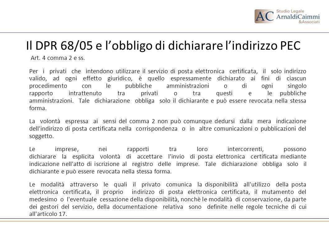 Il DPR 68/05 e lobbligo di dichiarare lindirizzo PEC Art. 4 comma 2 e ss. Per i privati che intendono utilizzare il servizio di posta elettronica cert