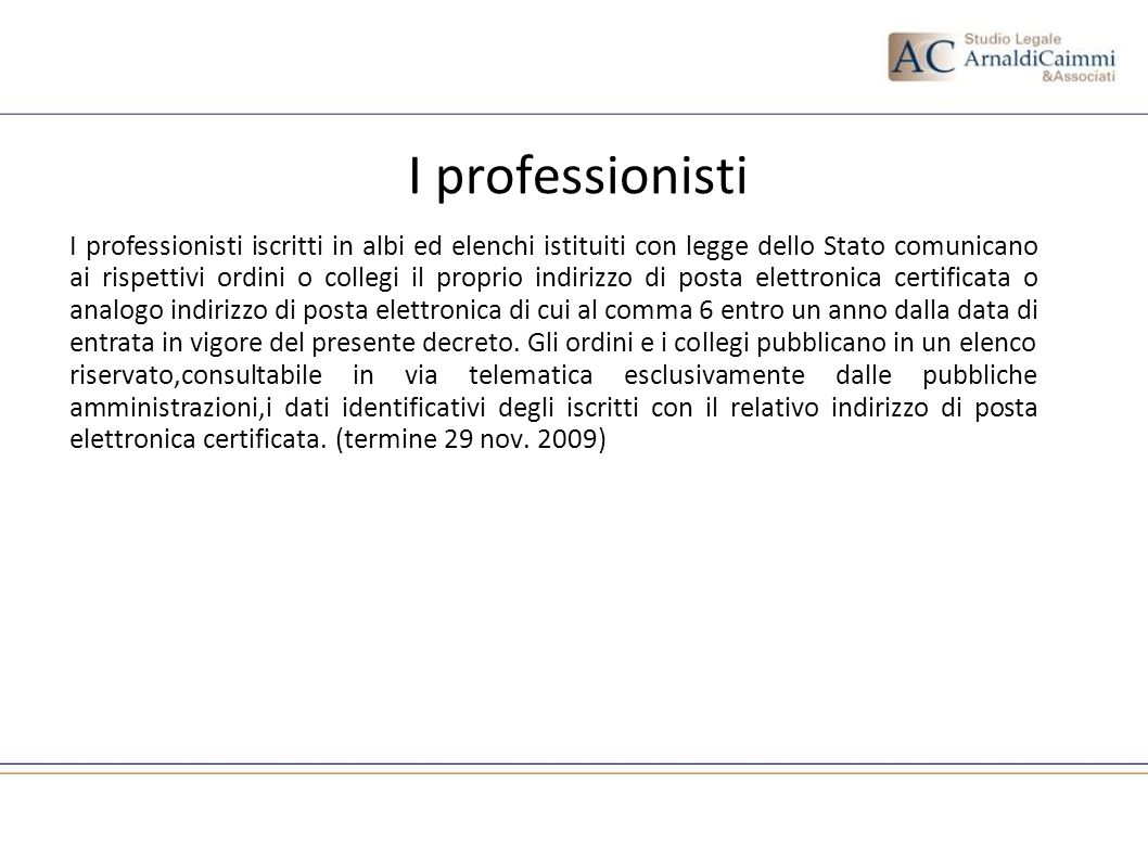 I professionisti I professionisti iscritti in albi ed elenchi istituiti con legge dello Stato comunicano ai rispettivi ordini o collegi il proprio ind
