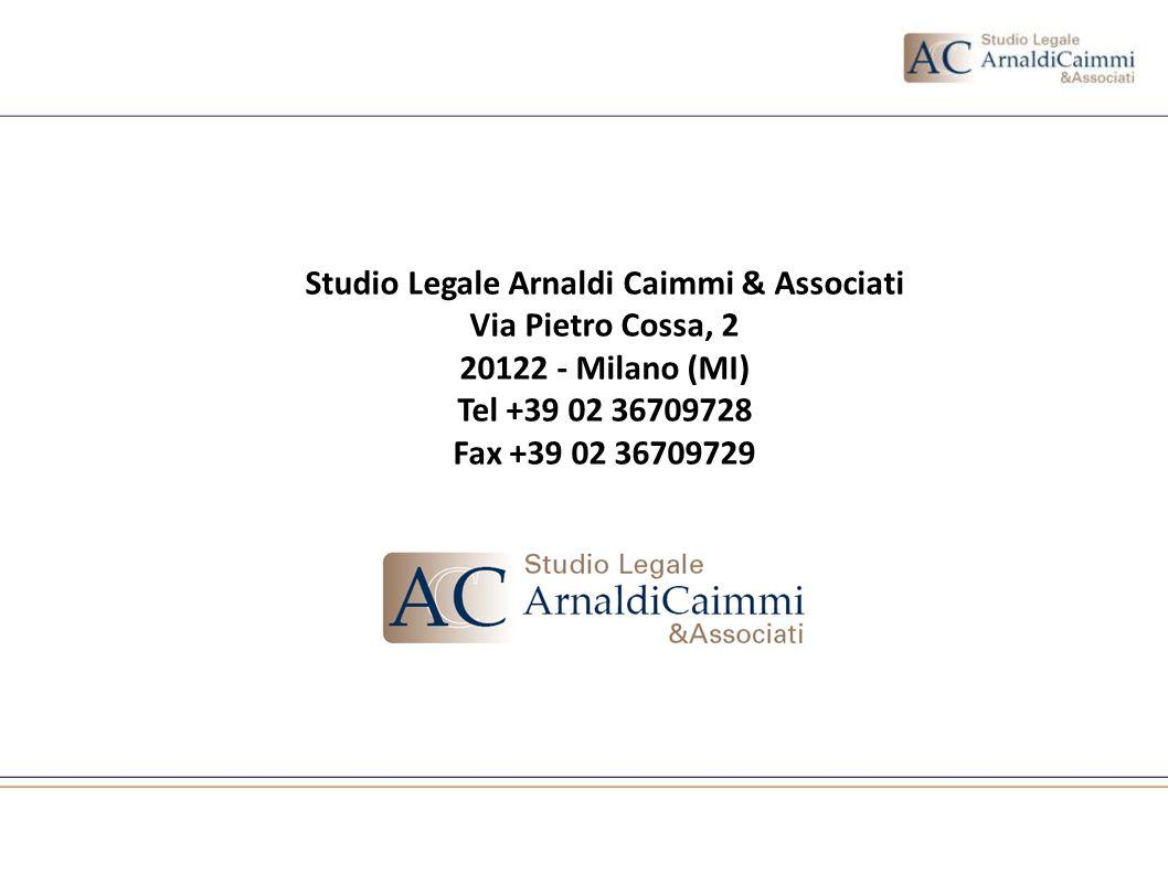 Studio Legale Arnaldi Caimmi & Associati Via Pietro Cossa, 2 20122 - Milano (MI) Tel +39 02 36709728 Fax +39 02 36709729