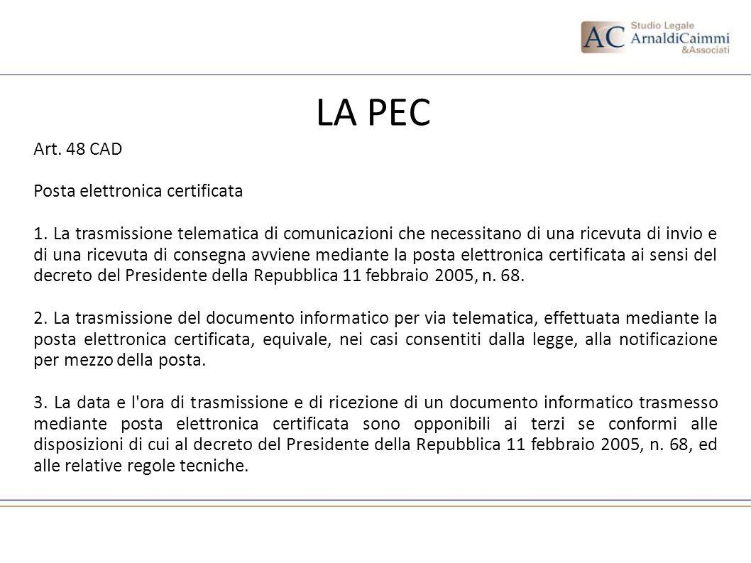 LA PEC Art. 48 CAD Posta elettronica certificata 1. La trasmissione telematica di comunicazioni che necessitano di una ricevuta di invio e di una rice