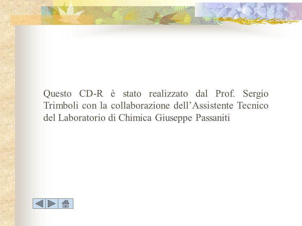 Questo CD-R è stato realizzato dal Prof. Sergio Trimboli con la collaborazione dellAssistente Tecnico del Laboratorio di Chimica Giuseppe Passaniti