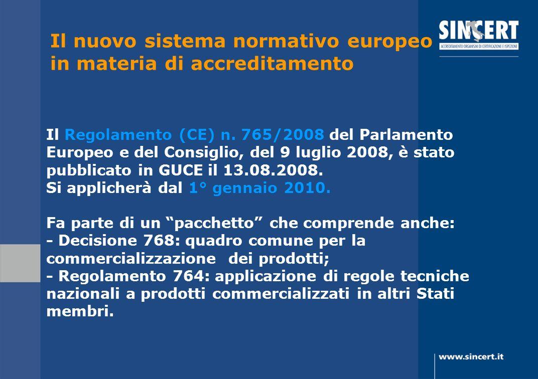 Il nuovo sistema normativo europeo in materia di accreditamento Il Regolamento (CE) n. 765/2008 del Parlamento Europeo e del Consiglio, del 9 luglio 2