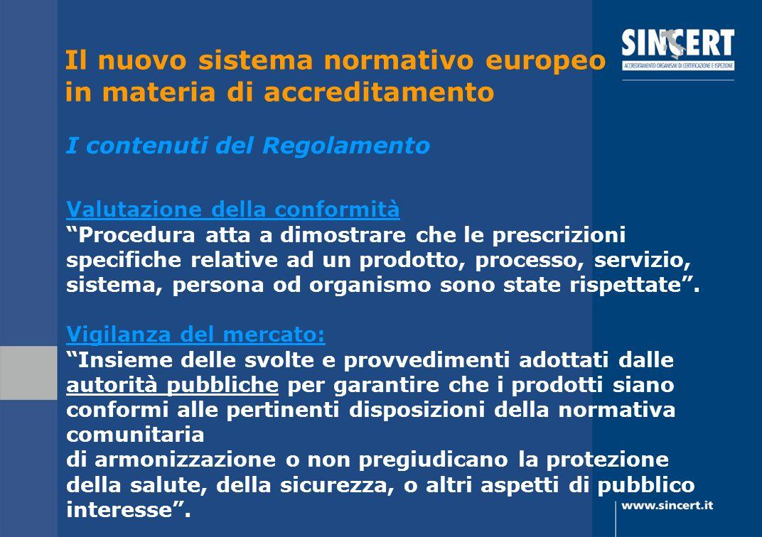 Valutazione della conformità Procedura atta a dimostrare che le prescrizioni specifiche relative ad un prodotto, processo, servizio, sistema, persona