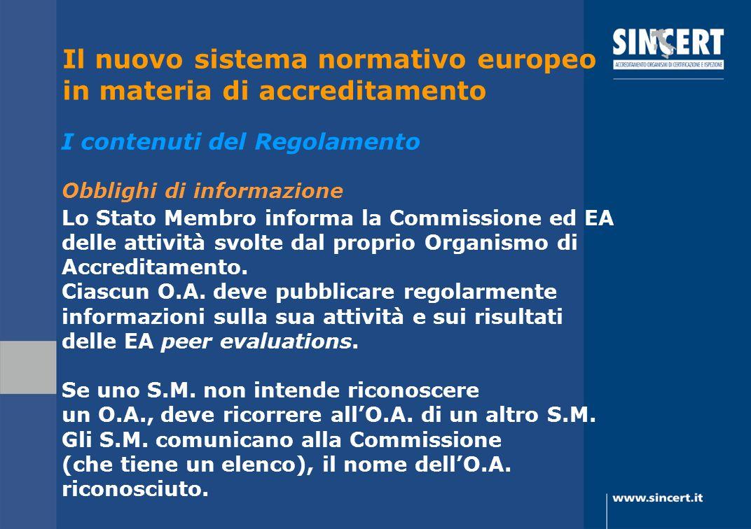 Obblighi di informazione Lo Stato Membro informa la Commissione ed EA delle attività svolte dal proprio Organismo di Accreditamento. Ciascun O.A. deve
