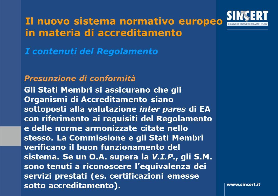 Presunzione di conformità Gli Stati Membri si assicurano che gli Organismi di Accreditamento siano sottoposti alla valutazione inter pares di EA con r