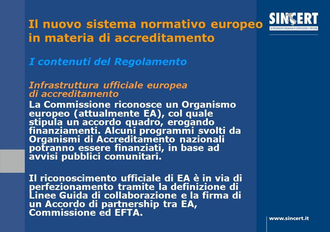 Infrastruttura ufficiale europea di accreditamento La Commissione riconosce un Organismo europeo (attualmente EA), col quale stipula un accordo quadro