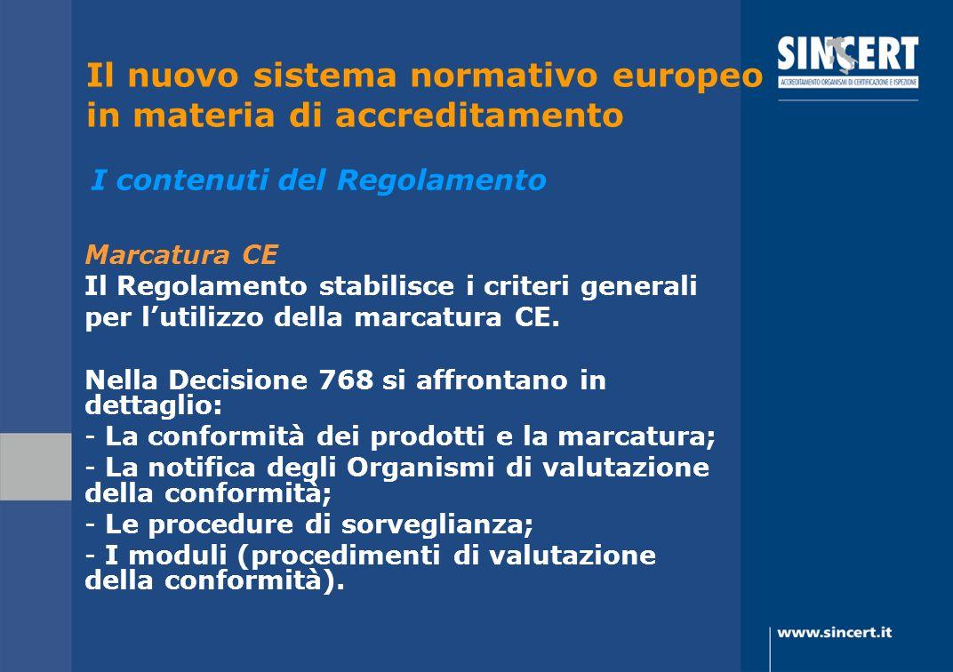 Marcatura CE Il Regolamento stabilisce i criteri generali per lutilizzo della marcatura CE. Nella Decisione 768 si affrontano in dettaglio: - La confo
