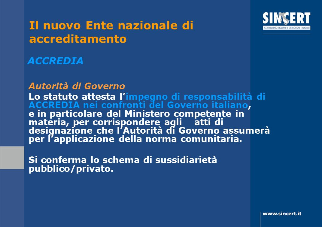 Autorità di Governo Lo statuto attesta limpegno di responsabilità di ACCREDIA nei confronti del Governo italiano, e in particolare del Ministero compe