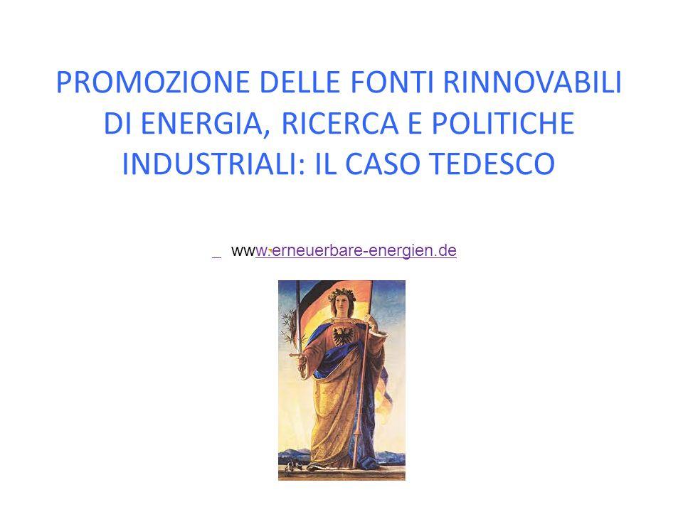 PROMOZIONE DELLE FONTI RINNOVABILI DI ENERGIA, RICERCA E POLITICHE INDUSTRIALI: IL CASO TEDESCO www.erneuerbare-energien.dew.erneuerbare-energien.de