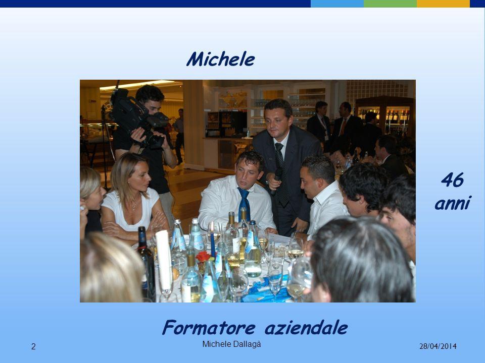 Michele 46 anni Formatore aziendale Michele Dallagà 2 28/04/2014