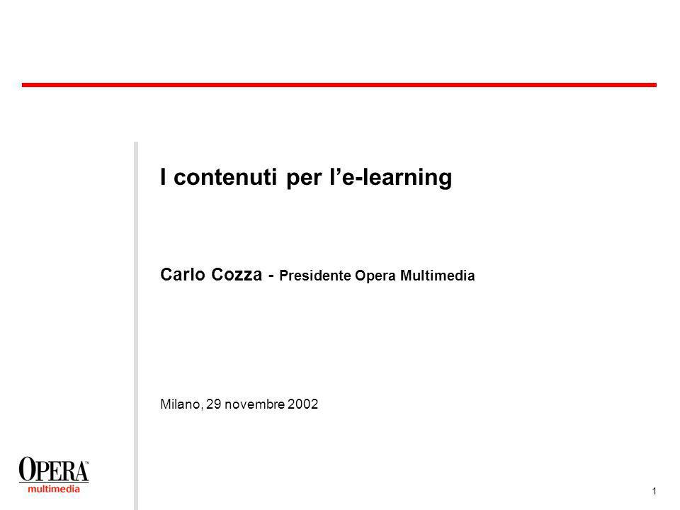 1 Milano, 29 novembre 2002 I contenuti per le-learning Carlo Cozza - Presidente Opera Multimedia