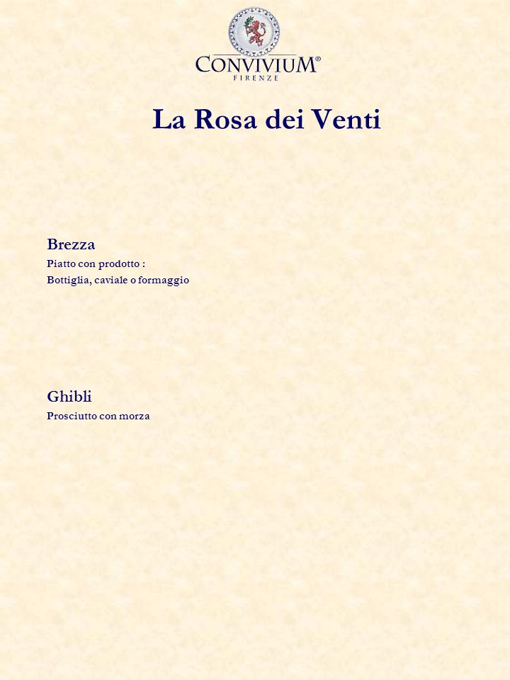 La Rosa dei Venti Brezza Piatto con prodotto : Bottiglia, caviale o formaggio Ghibli Prosciutto con morza