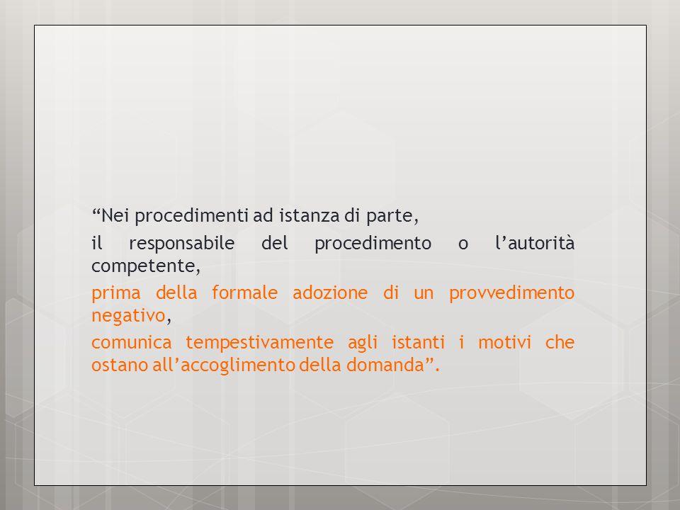 Nei procedimenti ad istanza di parte, il responsabile del procedimento o lautorità competente, prima della formale adozione di un provvedimento negati